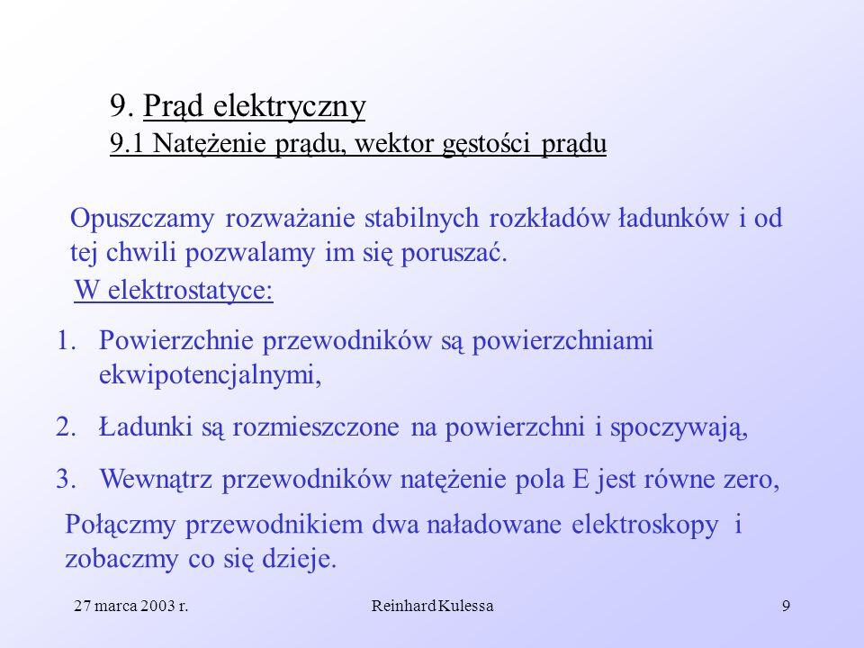 27 marca 2003 r.Reinhard Kulessa9 9. Prąd elektryczny 9.1 Natężenie prądu, wektor gęstości prądu Opuszczamy rozważanie stabilnych rozkładów ładunków i