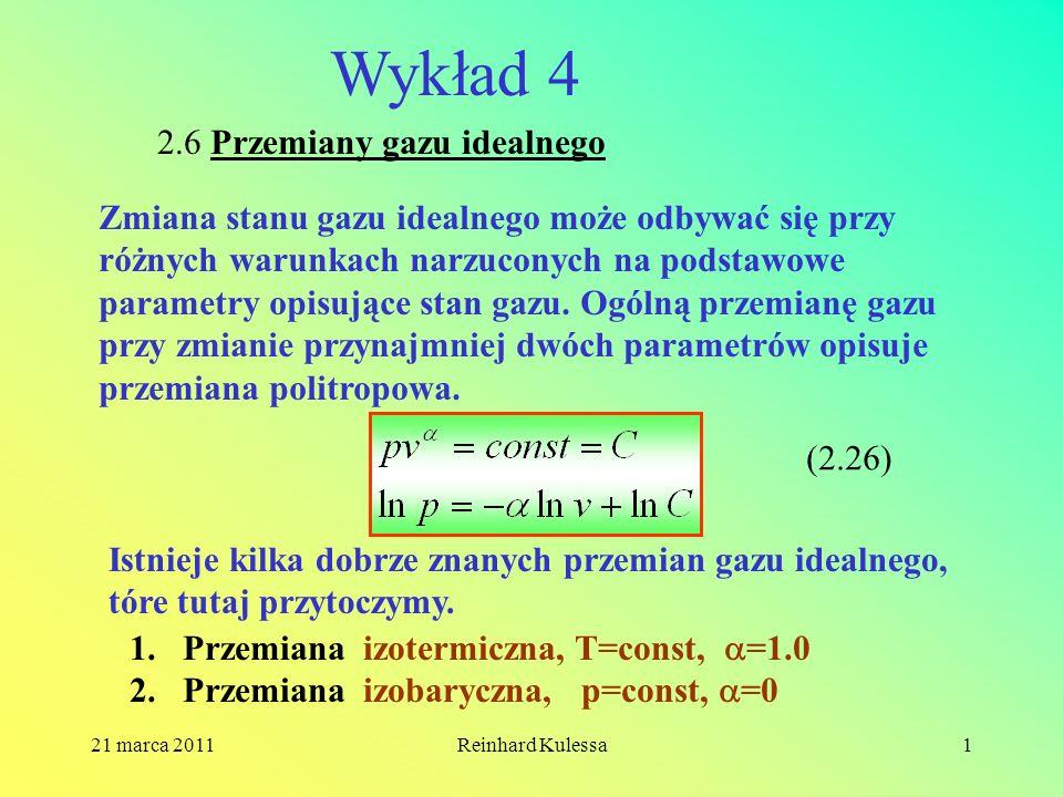 21 marca 2011Reinhard Kulessa1 Wykład 4 2.6 Przemiany gazu idealnego Zmiana stanu gazu idealnego może odbywać się przy różnych warunkach narzuconych n