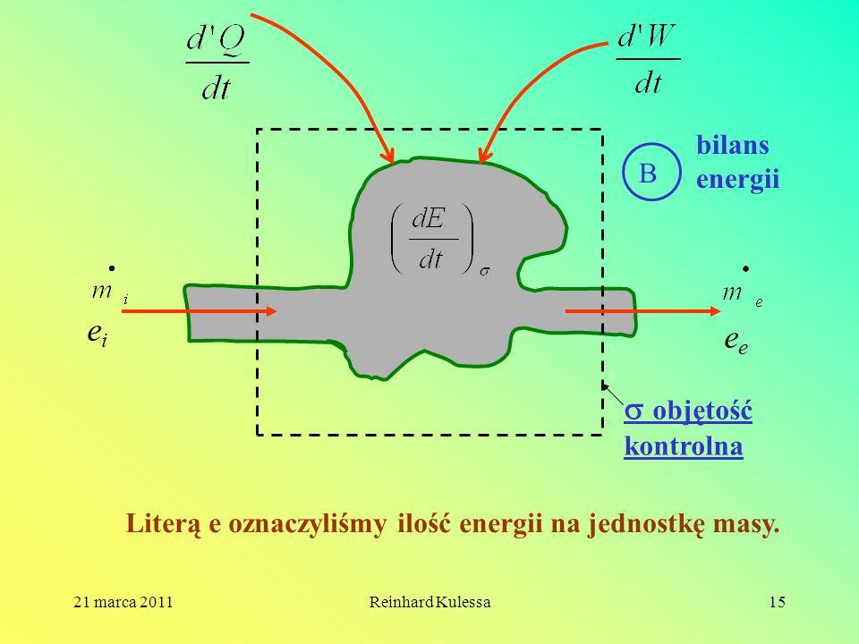 21 marca 2011Reinhard Kulessa15 B objętość kontrolna bilans energii eiei e Literą e oznaczyliśmy ilość energii na jednostkę masy.