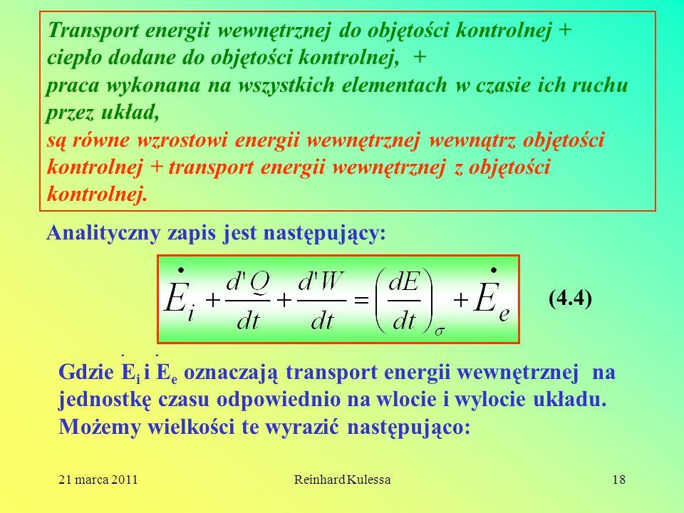 21 marca 2011Reinhard Kulessa18 Transport energii wewnętrznej do objętości kontrolnej + ciepło dodane do objętości kontrolnej, + praca wykonana na wsz