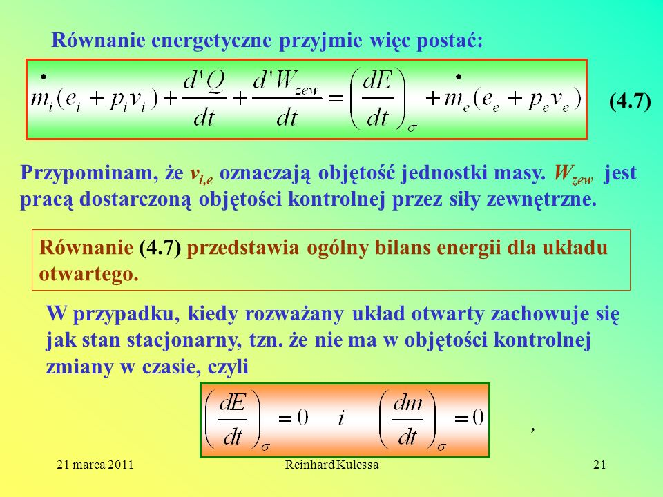 21 marca 2011Reinhard Kulessa21 Równanie energetyczne przyjmie więc postać: (4.7) Przypominam, że v i,e oznaczają objętość jednostki masy. W zew jest