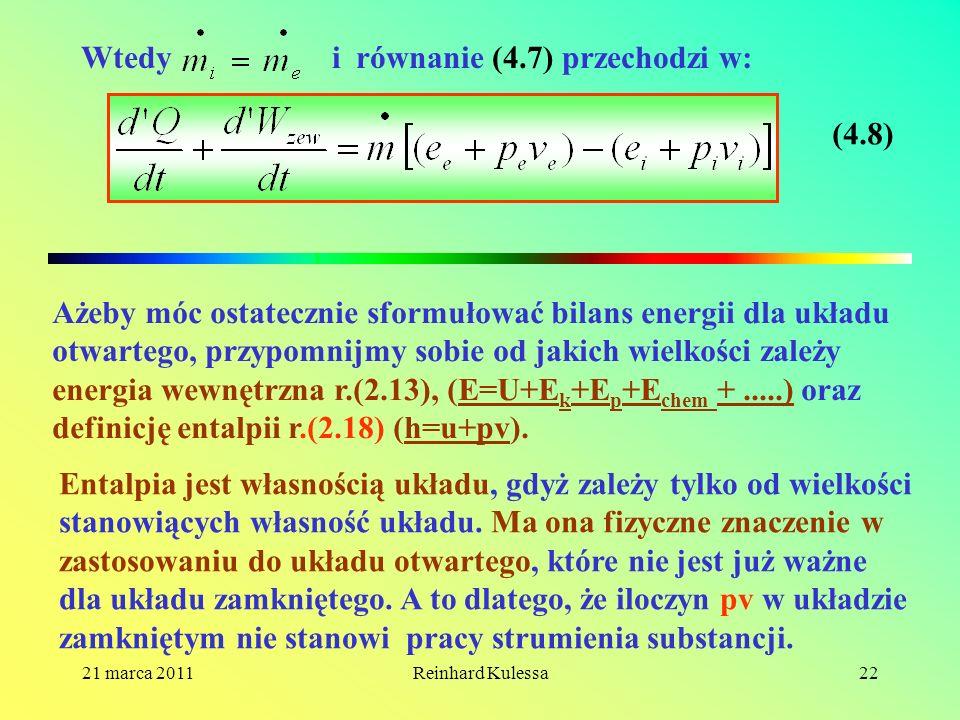 21 marca 2011Reinhard Kulessa22 Wtedy i równanie (4.7) przechodzi w: (4.8) Ażeby móc ostatecznie sformułować bilans energii dla układu otwartego, przy