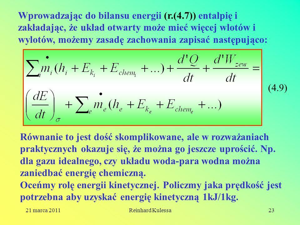 21 marca 2011Reinhard Kulessa23 Wprowadzając do bilansu energii (r.(4.7)) entalpię i zakładając, że układ otwarty może mieć więcej wlotów i wylotów, m