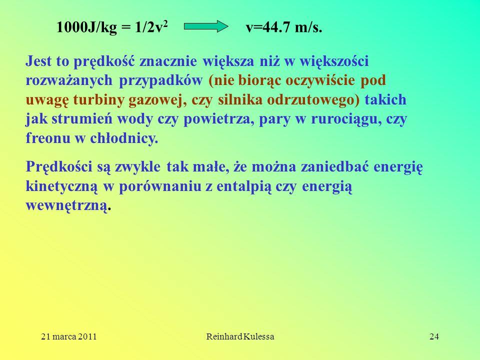 21 marca 2011Reinhard Kulessa24 1000J/kg = 1/2v 2 v=44.7 m/s. Jest to prędkość znacznie większa niż w większości rozważanych przypadków (nie biorąc oc