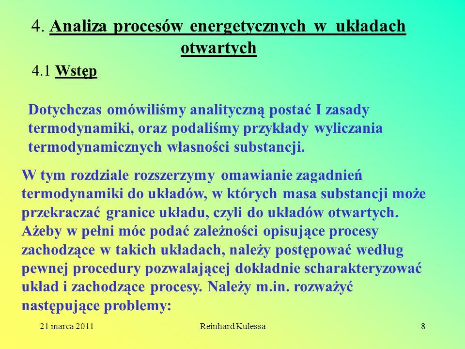 21 marca 2011Reinhard Kulessa8 4. Analiza procesów energetycznych w układach otwartych 4.1 Wstęp Dotychczas omówiliśmy analityczną postać I zasady ter