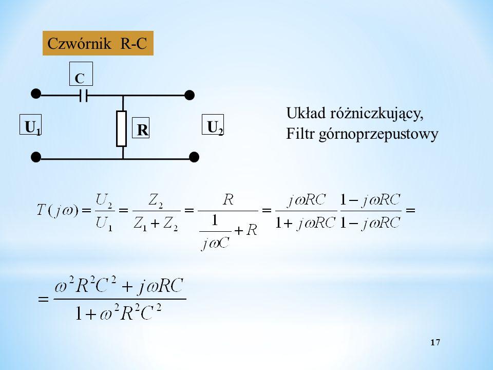 17 Czwórnik R-C R U1U1 U2U2 C Układ różniczkujący, Filtr górnoprzepustowy