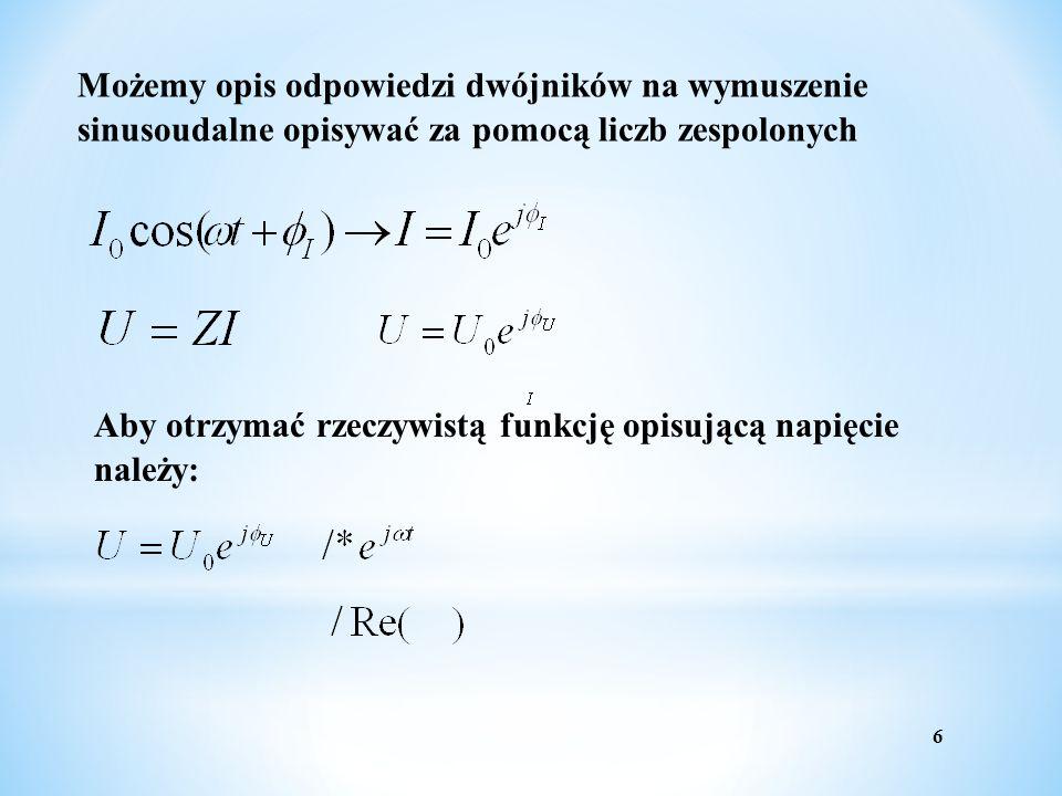 Możemy opis odpowiedzi dwójników na wymuszenie sinusoudalne opisywać za pomocą liczb zespolonych Aby otrzymać rzeczywistą funkcję opisującą napięcie n