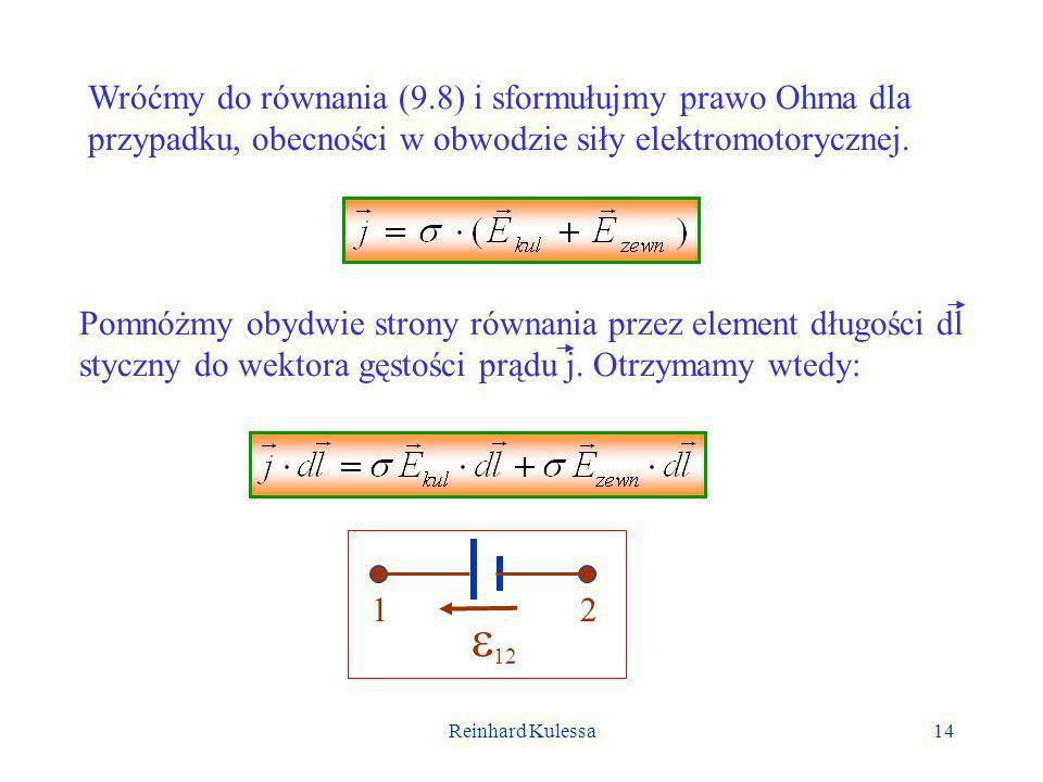 Reinhard Kulessa15 Scałkujmy to równanie pomiędzy punktami 1 a 2 (patrz poprzedni rysunek) przewodnika, wiedząc, że Otrzymamy wtedy: Całka po lewej stronie reprezentuje opór odcinka przewodu pomiędzy punktami 1 a 2.