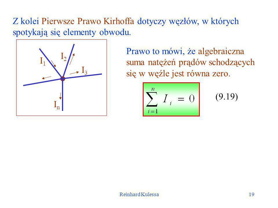 Reinhard Kulessa19 Z kolei Pierwsze Prawo Kirhoffa dotyczy węzłów, w których spotykają się elementy obwodu. I1I1 I2I2 I3I3 InIn Prawo to mówi, że alge