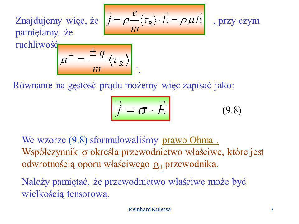 Reinhard Kulessa4 W przypadku gdy nośnikami ładunku nie są elektrony, możemy w podanych wzorach zastąpić ładunek e przez q.