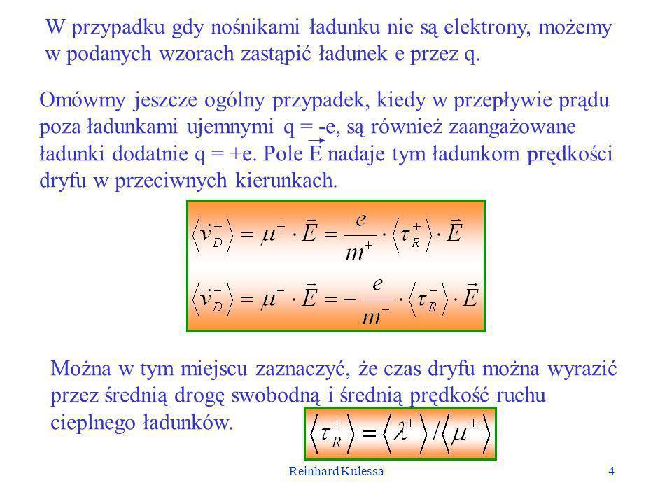 Reinhard Kulessa5 Wektor gęstości prądu wyrazi się więc następująco: Wielkości n + e= 0 + oraz n - e= 0 - określają gęstości ładunków.