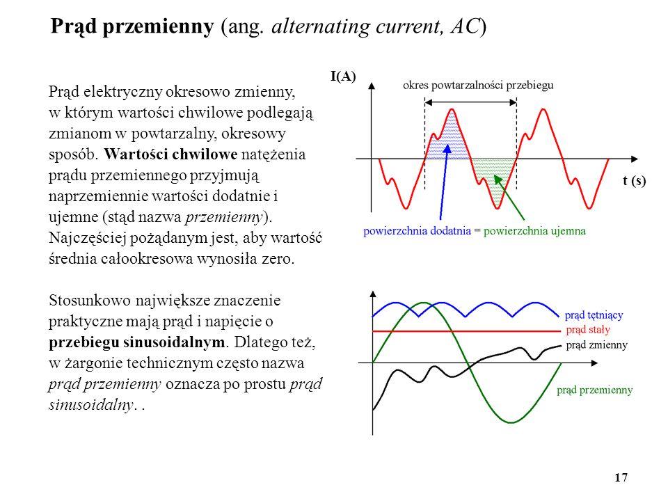 Prąd przemienny (ang. alternating current, AC) Prąd elektryczny okresowo zmienny, w którym wartości chwilowe podlegają zmianom w powtarzalny, okresowy