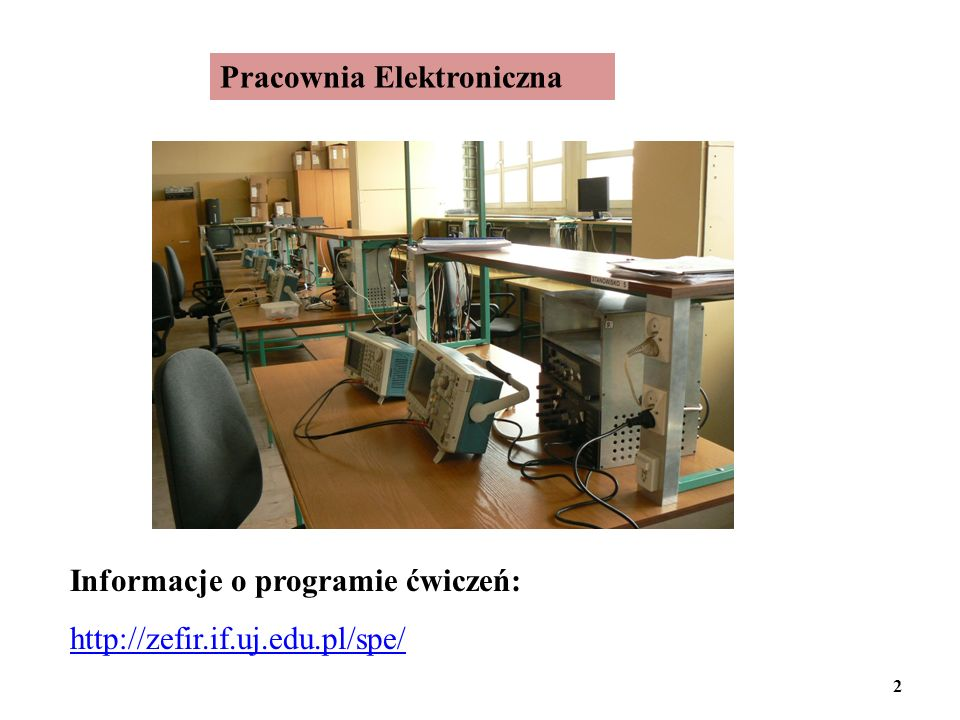 Pracownia Elektroniczna Informacje o programie ćwiczeń: http://zefir.if.uj.edu.pl/spe/ 2