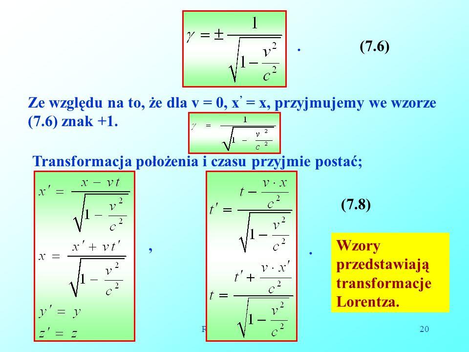 05-12-2008Reinhard Kulessa20.(7.6) Ze względu na to, że dla v = 0, x = x, przyjmujemy we wzorze (7.6) znak +1.