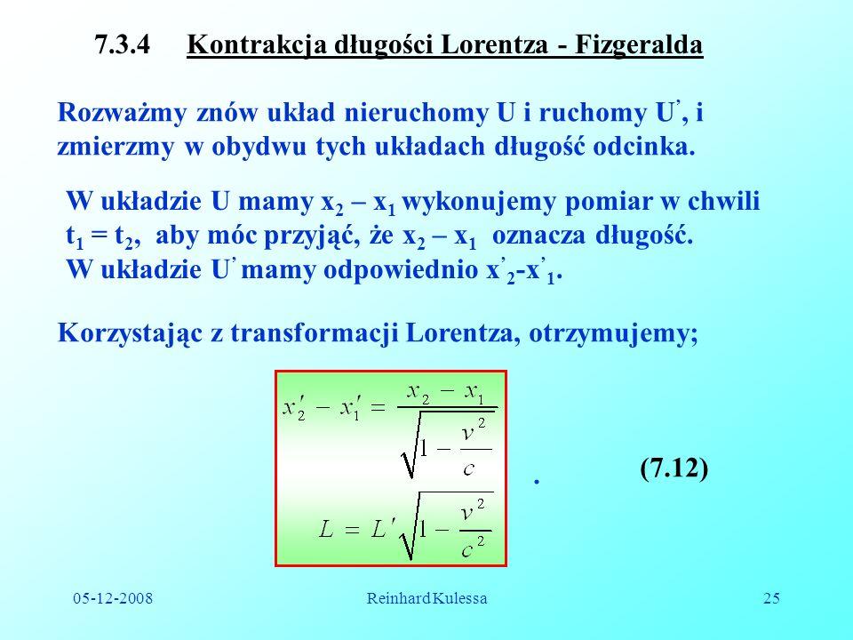 05-12-2008Reinhard Kulessa25 7.3.4 Kontrakcja długości Lorentza - Fizgeralda Rozważmy znów układ nieruchomy U i ruchomy U, i zmierzmy w obydwu tych układach długość odcinka.