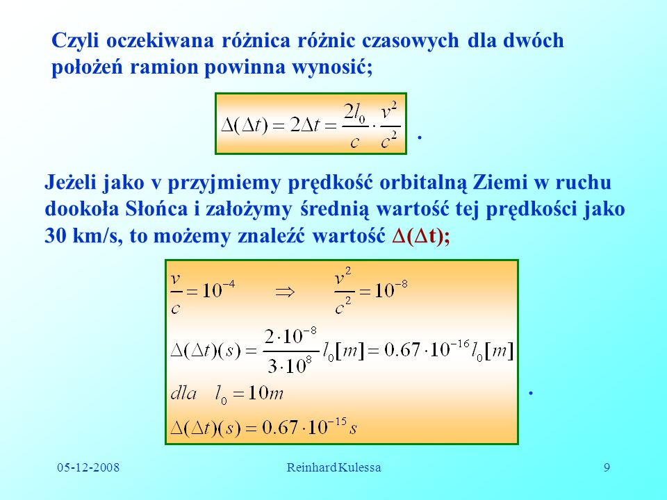 05-12-2008Reinhard Kulessa9 Czyli oczekiwana różnica różnic czasowych dla dwóch położeń ramion powinna wynosić;.