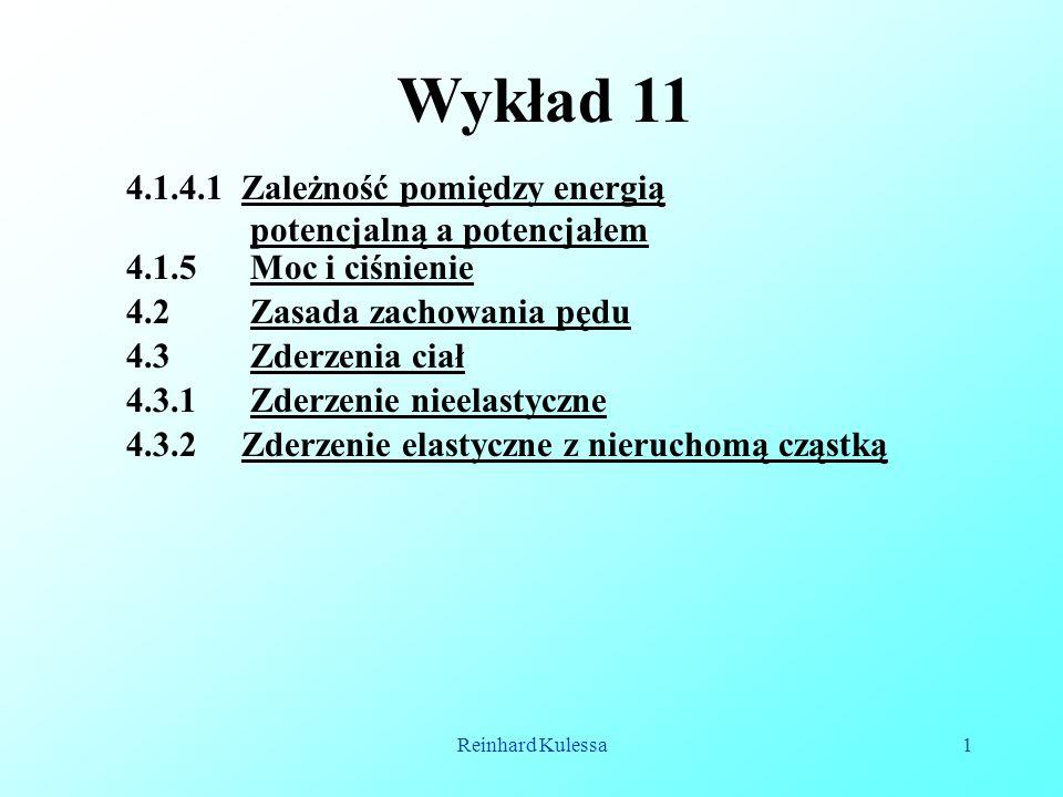 Reinhard Kulessa1 Wykład 11 4.1.5 Moc i ciśnienie 4.2 Zasada zachowania pędu 4.3 Zderzenia ciał 4.3.1 Zderzenie nieelastyczne 4.3.2 Zderzenie elastycz