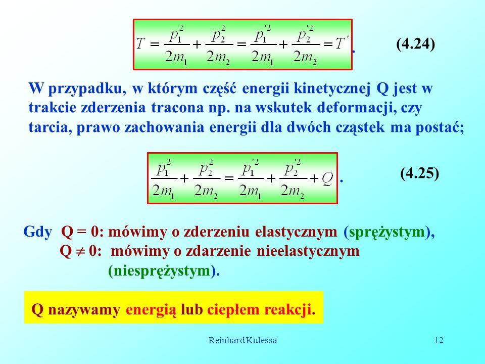 Reinhard Kulessa12 Gdy Q = 0: mówimy o zderzeniu elastycznym (sprężystym), Q 0: mówimy o zdarzenie nieelastycznym (niesprężystym). Q nazywamy energią