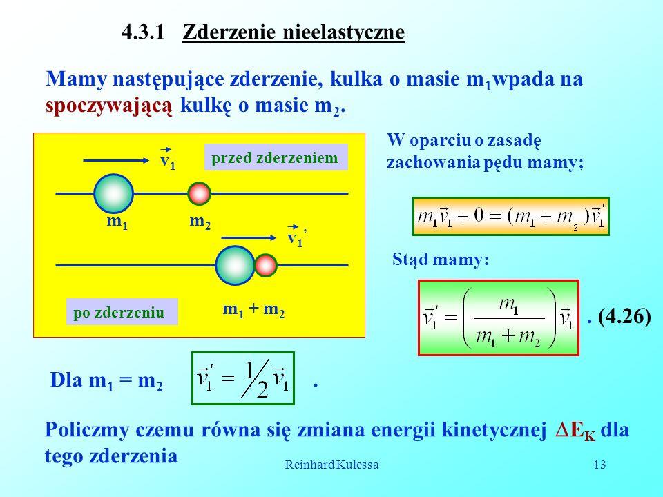 Reinhard Kulessa13 4.3.1 Zderzenie nieelastyczne Mamy następujące zderzenie, kulka o masie m 1 wpada na spoczywającą kulkę o masie m 2. m1m1 m2m2 m 1