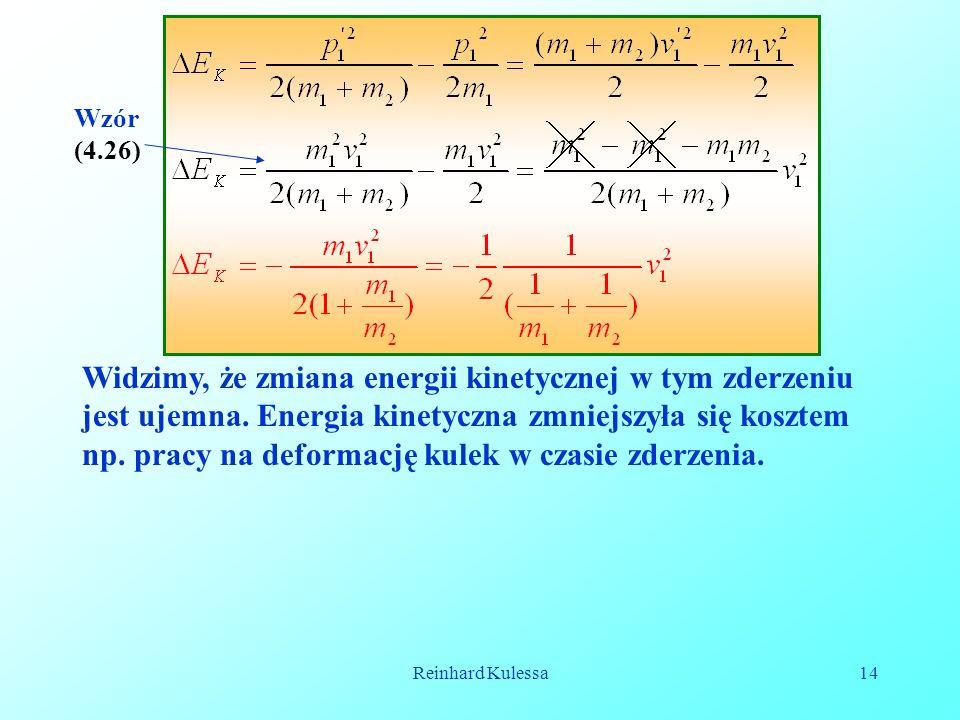 Reinhard Kulessa14 Widzimy, że zmiana energii kinetycznej w tym zderzeniu jest ujemna. Energia kinetyczna zmniejszyła się kosztem np. pracy na deforma