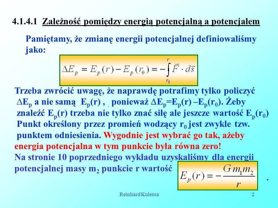 Reinhard Kulessa2 4.1.4.1 Zależność pomiędzy energią potencjalną a potencjałem Trzeba zwrócić uwagę, że naprawdę potrafimy tylko policzyć E p a nie sa
