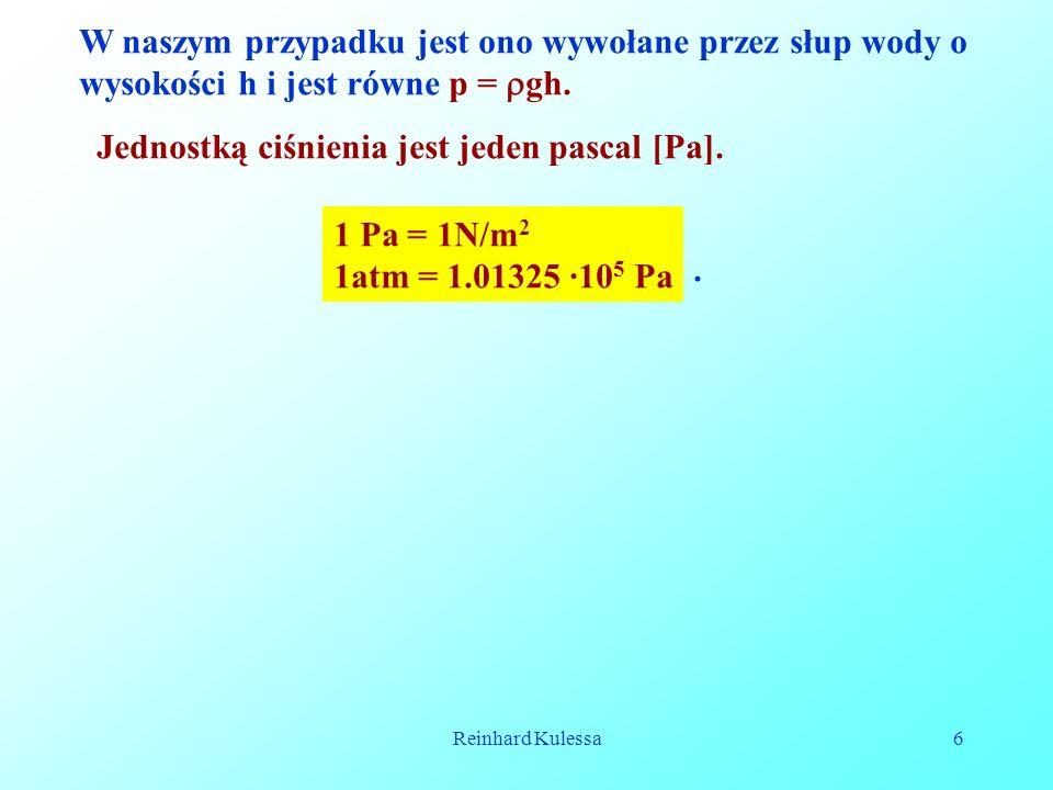 Reinhard Kulessa6 W naszym przypadku jest ono wywołane przez słup wody o wysokości h i jest równe p = gh. Jednostką ciśnienia jest jeden pascal [Pa].