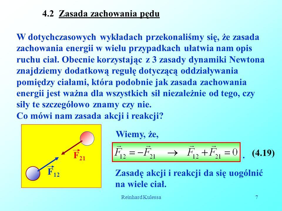 Reinhard Kulessa7 4.2 Zasada zachowania pędu W dotychczasowych wykładach przekonaliśmy się, że zasada zachowania energii w wielu przypadkach ułatwia n