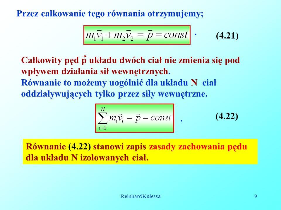 Reinhard Kulessa9 Przez całkowanie tego równania otrzymujemy;. (4.21) Całkowity pęd p układu dwóch ciał nie zmienia się pod wpływem działania sił wewn