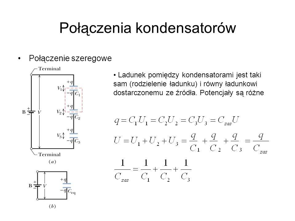 Połączenia kondensatorów Połączenie szeregowe Ladunek pomiędzy kondensatorami jest taki sam (rodzielenie ładunku) i równy ładunkowi dostarczonemu ze ź