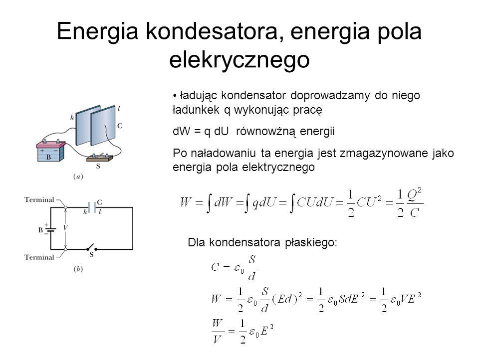 Energia kondesatora, energia pola elekrycznego ładując kondensator doprowadzamy do niego ładunkek q wykonując pracę dW = q dU równowżną energii Po nał