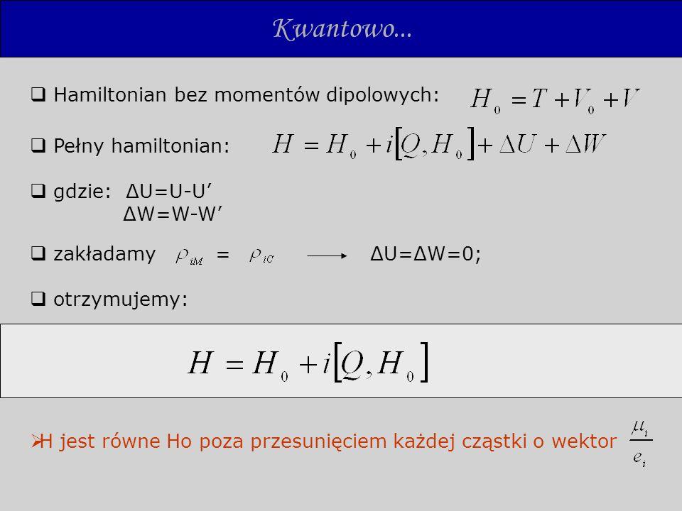 Kwantowo... zakładamy = ΔU=ΔW=0; otrzymujemy: Hamiltonian bez momentów dipolowych: Pełny hamiltonian: gdzie: ΔU=U-U ΔW=W-W H jest równe Ho poza przesu
