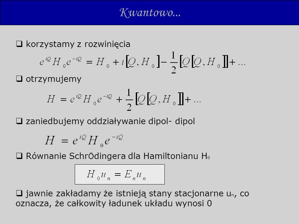 Kwantowo... korzystamy z rozwinięcia otrzymujemy zaniedbujemy oddziaływanie dipol- dipol Równanie Schr Ö dingera dla Hamiltonianu H 0 jawnie zakładamy