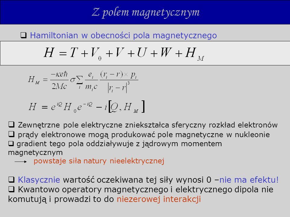 Inne efekty Relatywistyczne obliczenia na podstawie równania Breita jedyny istotny człon to oddziaływanie magnetyczne Oddziaływania drugiego rzędu musimy wziąć pod uwagę komutator zaniedbywalnie mały efekt Skończonych rozmiarów nie zakładamy już że = istnieje oddziaływanie ale jest ono 100 razy mniejsze niż efekt magnetyczny
