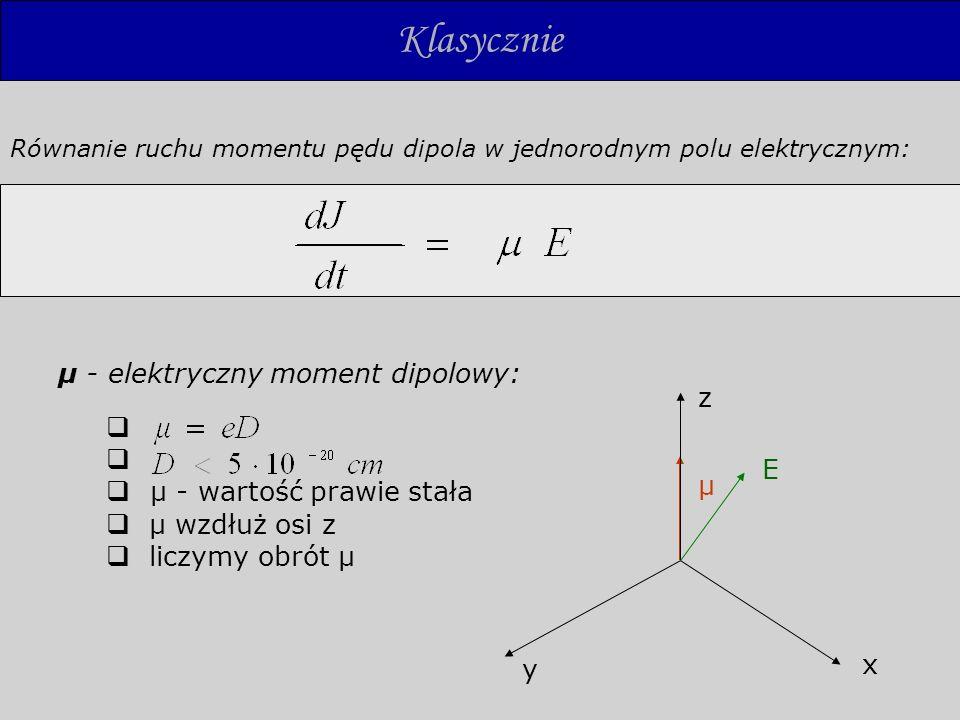 μ - wartość prawie stała μ wzdłuż osi z liczymy obrót μ Klasycznie Równanie ruchu momentu pędu dipola w jednorodnym polu elektrycznym: μ - elektryczny