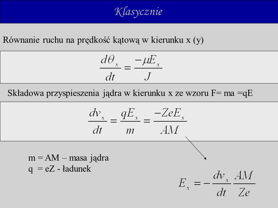 Składowa przyspieszenia jądra w kierunku x ze wzoru F= ma =qE m = AM – masa jądra q = eZ - ładunek Równanie ruchu na prędkość kątową w kierunku x (y)