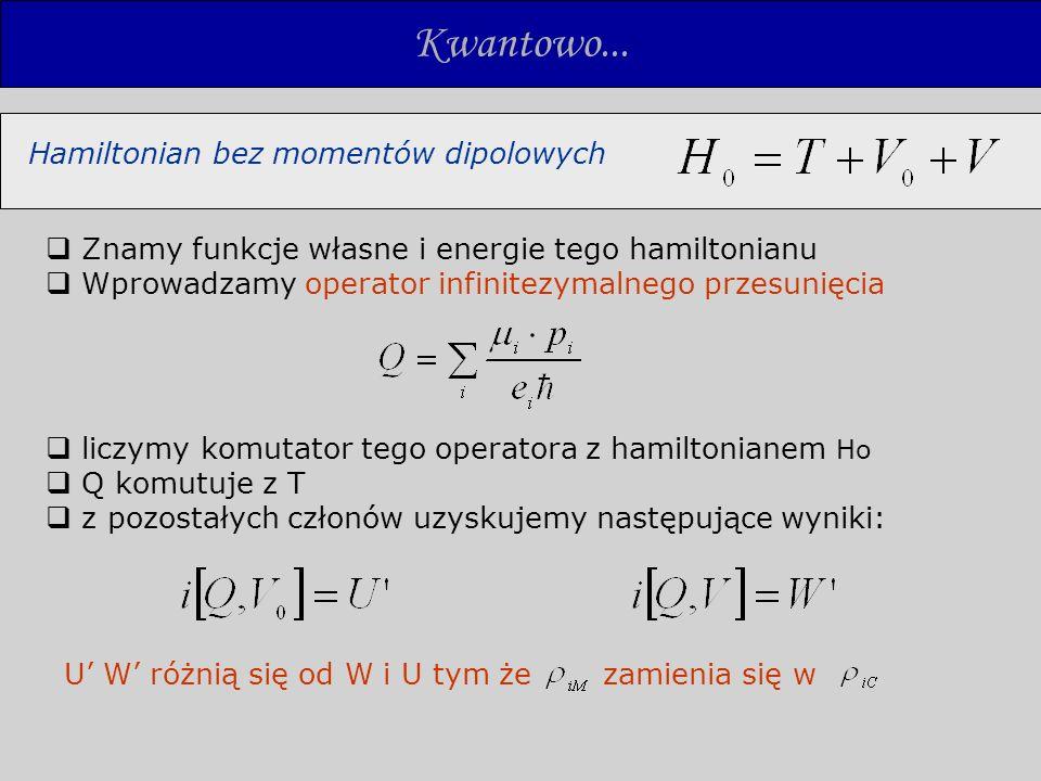 Kwantowo... liczymy komutator tego operatora z hamiltonianem Ho Q komutuje z T z pozostałych członów uzyskujemy następujące wyniki: U W różnią się od