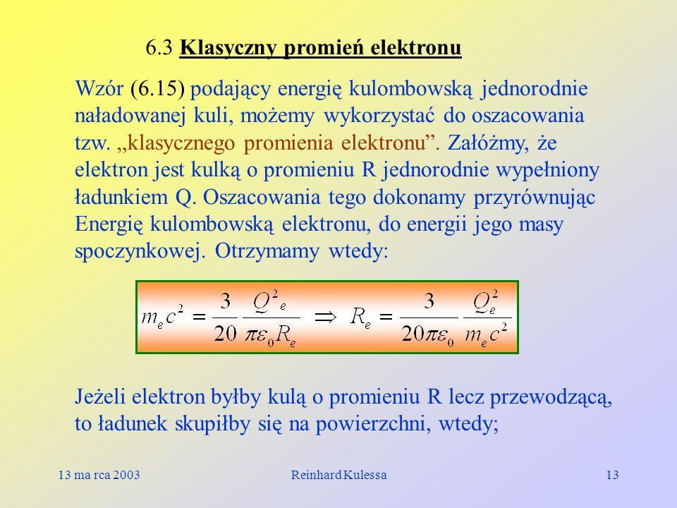 13 ma rca 2003Reinhard Kulessa13 6.3 Klasyczny promień elektronu Wzór (6.15) podający energię kulombowską jednorodnie naładowanej kuli, możemy wykorzy