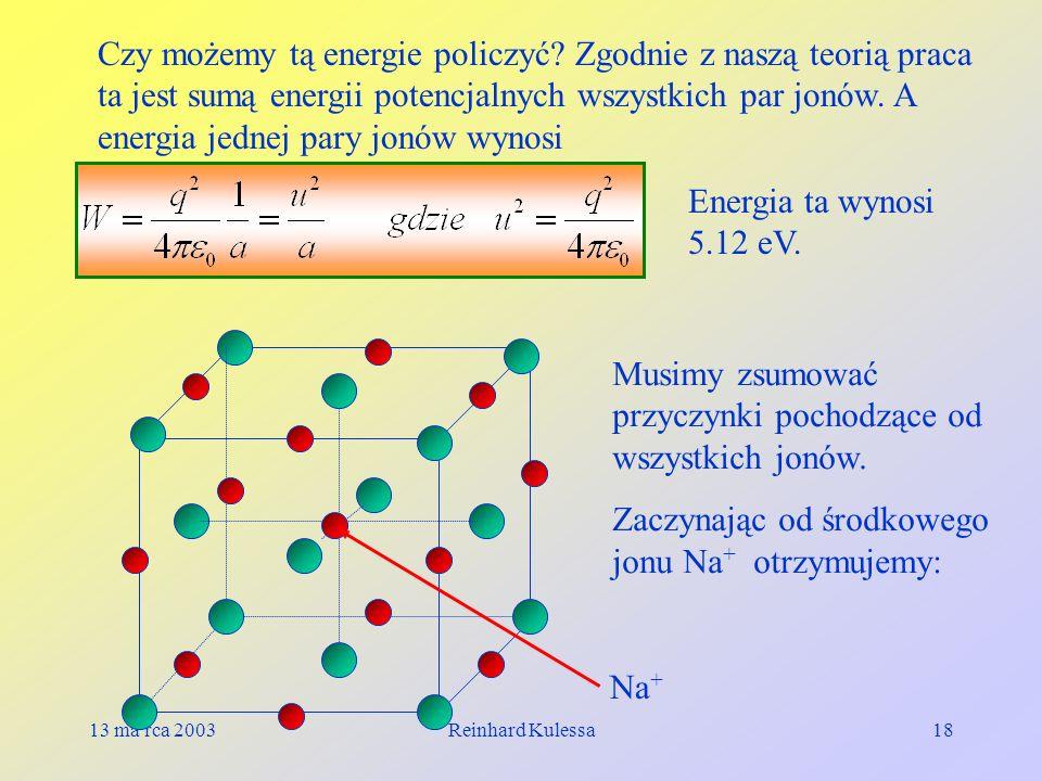 13 ma rca 2003Reinhard Kulessa18 Czy możemy tą energie policzyć? Zgodnie z naszą teorią praca ta jest sumą energii potencjalnych wszystkich par jonów.