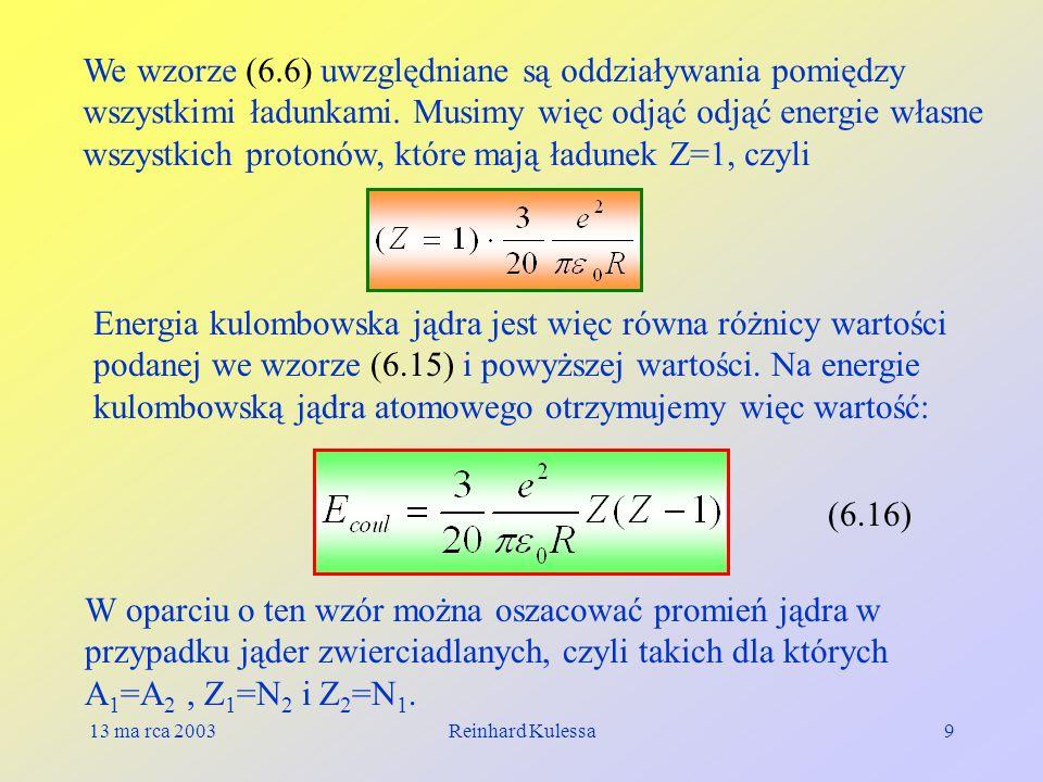 13 ma rca 2003Reinhard Kulessa9 We wzorze (6.6) uwzględniane są oddziaływania pomiędzy wszystkimi ładunkami. Musimy więc odjąć odjąć energie własne ws