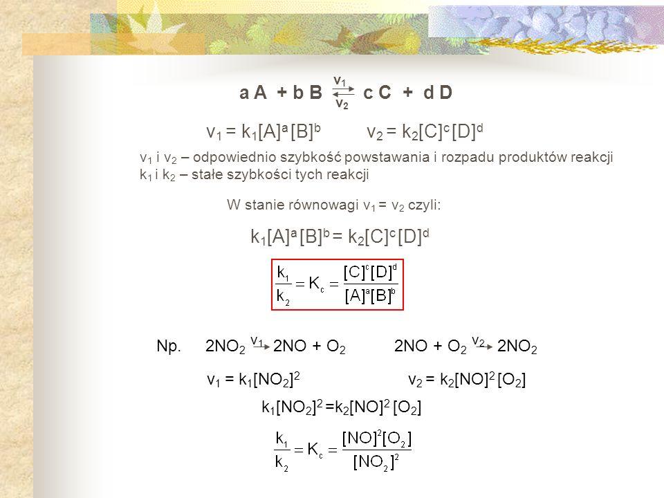 Np. 2NO 2 2NO + O 2 v 1 = k 1 [NO 2 ] 2 2NO + O 2 2NO 2 v 2 = k 2 [NO] 2 [O 2 ] k 1 [NO 2 ] 2 =k 2 [NO] 2 [O 2 ] v1v1 v2v2 v1v1 W stanie równowagi v 1