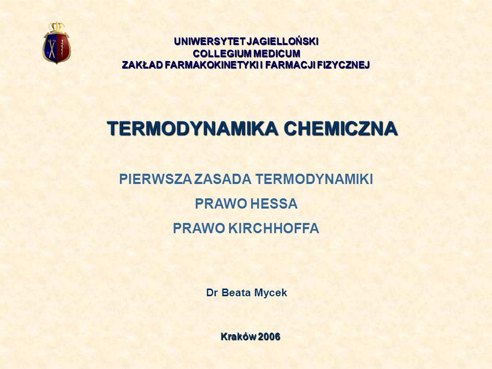 TERMODYNAMIKA CHEMICZNA Dr Beata Mycek UNIWERSYTET JAGIELLOŃSKI COLLEGIUM MEDICUM ZAKŁAD FARMAKOKINETYKI I FARMACJI FIZYCZNEJ Kraków 2006 PIERWSZA ZAS