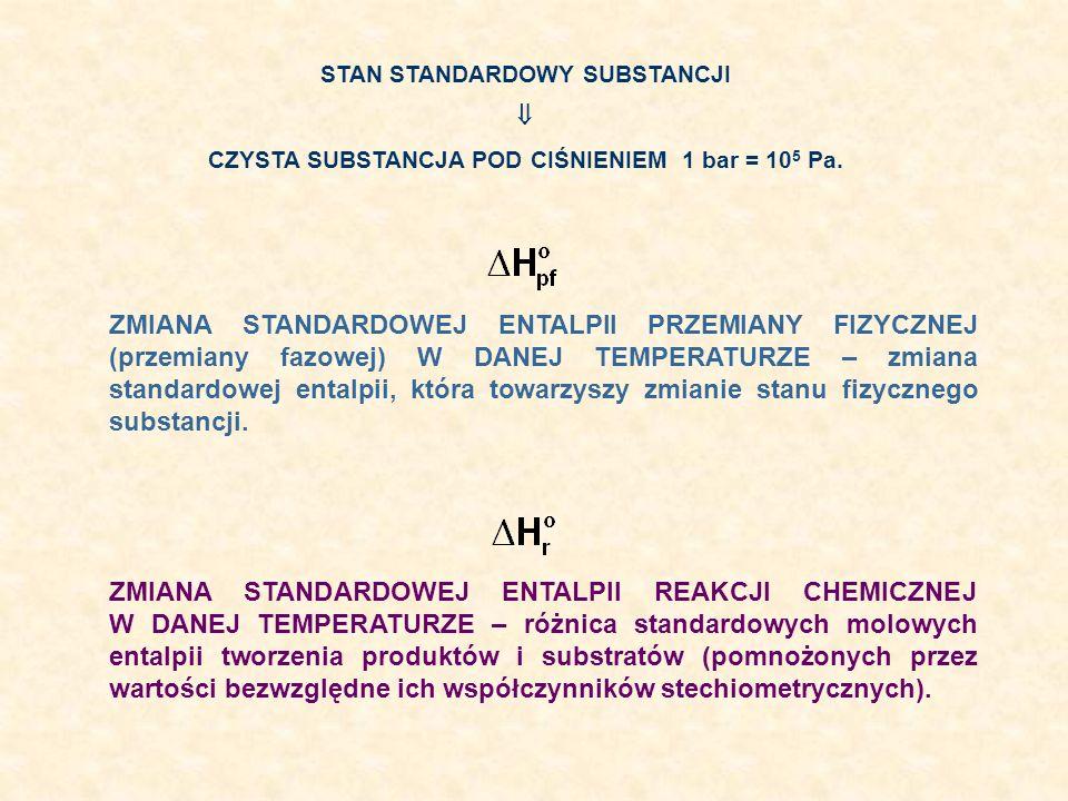 STAN STANDARDOWY SUBSTANCJI CZYSTA SUBSTANCJA POD CIŚNIENIEM 1 bar = 10 5 Pa. ZMIANA STANDARDOWEJ ENTALPII PRZEMIANY FIZYCZNEJ (przemiany fazowej) W D