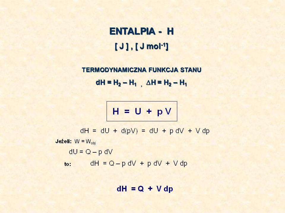 ENTALPIA - H [ J ], [ J mol -1 ] TERMODYNAMICZNA FUNKCJA STANU dH = H 2 – H 1, H = H 2 – H 1