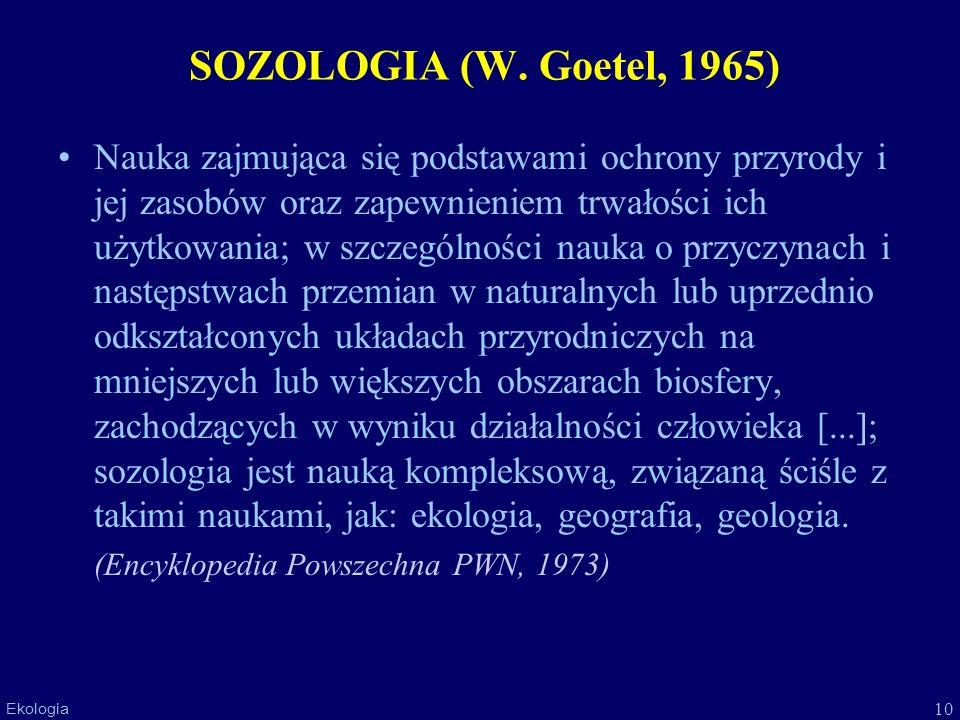 10 Ekologia SOZOLOGIA (W. Goetel, 1965) Nauka zajmująca się podstawami ochrony przyrody i jej zasobów oraz zapewnieniem trwałości ich użytkowania; w s