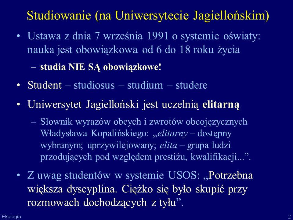2 Ekologia Studiowanie (na Uniwersytecie Jagiellońskim) Ustawa z dnia 7 września 1991 o systemie oświaty: nauka jest obowiązkowa od 6 do 18 roku życia