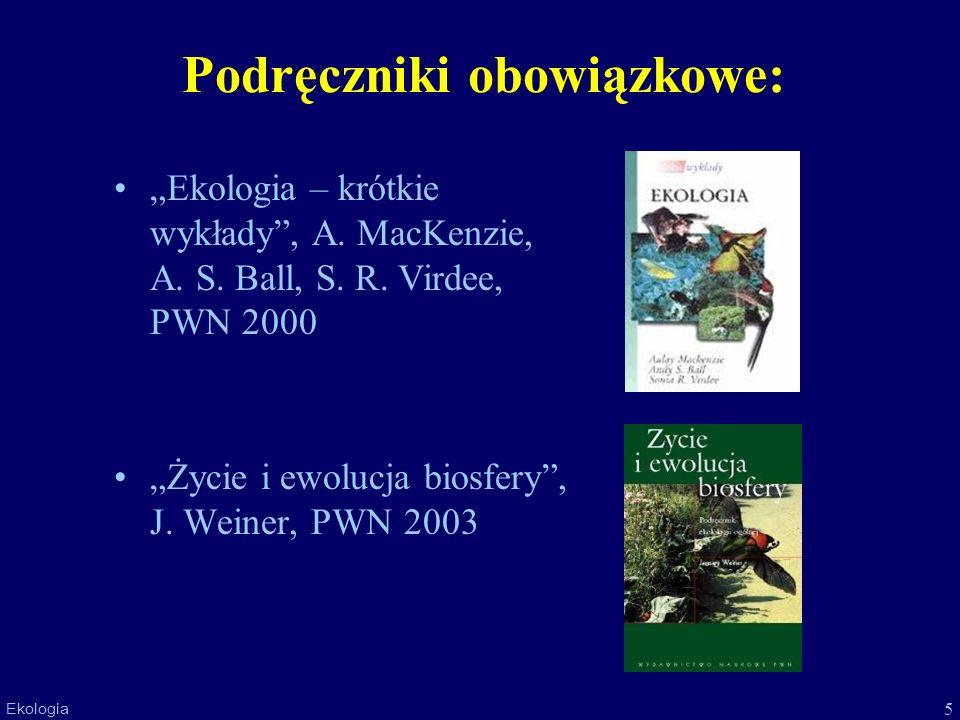 5 Ekologia Podręczniki obowiązkowe: Życie i ewolucja biosfery, J. Weiner, PWN 2003 Ekologia – krótkie wykłady, A. MacKenzie, A. S. Ball, S. R. Virdee,