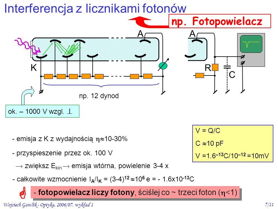 Wojciech Gawlik - Optyka, 2006/07. wykład 1 7/11 - emisja z K z wydajnością 10-30% V = Q/C C 10 pF V =1.6 –13 C/10 –12 =10mV K A ok. – 1000 V wzgl. np