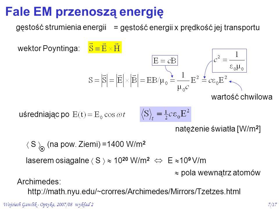 Wojciech Gawlik - Optyka, 2007/08 wykład 27/17 Fale EM przenoszą energię gęstość strumienia energii = gęstość energii x prędkość jej transportu wektor