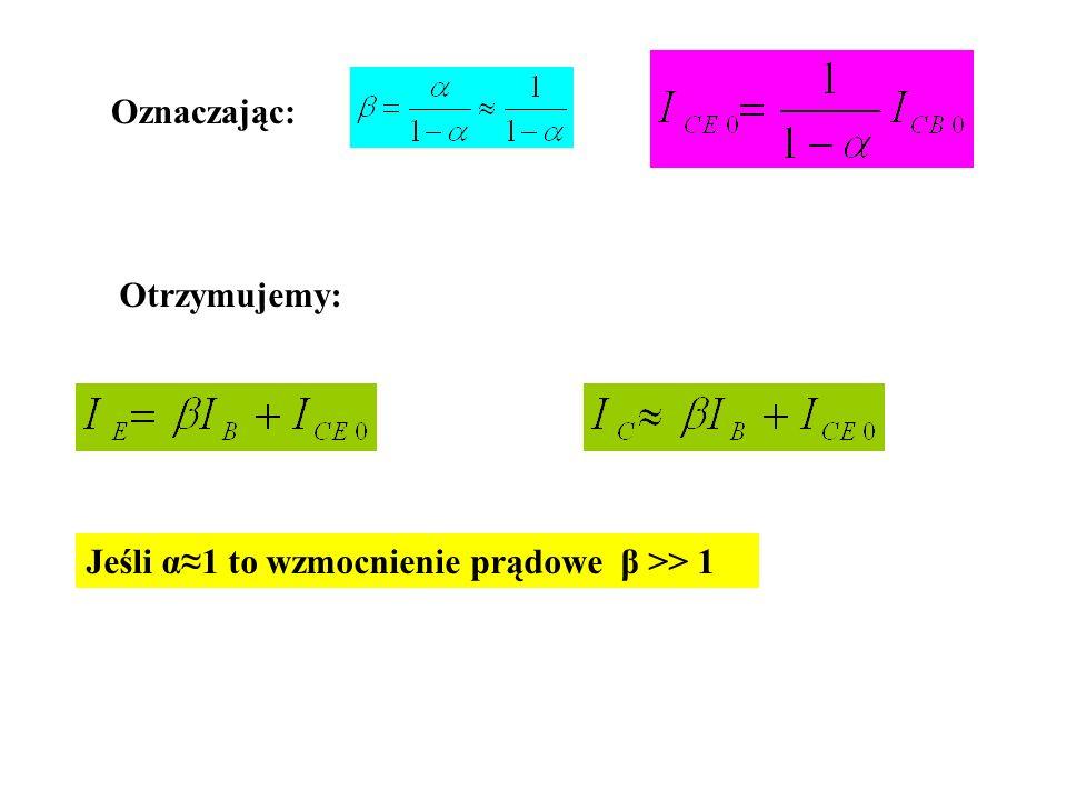 Oznaczając: Otrzymujemy: Jeśli α1 to wzmocnienie prądowe β >> 1