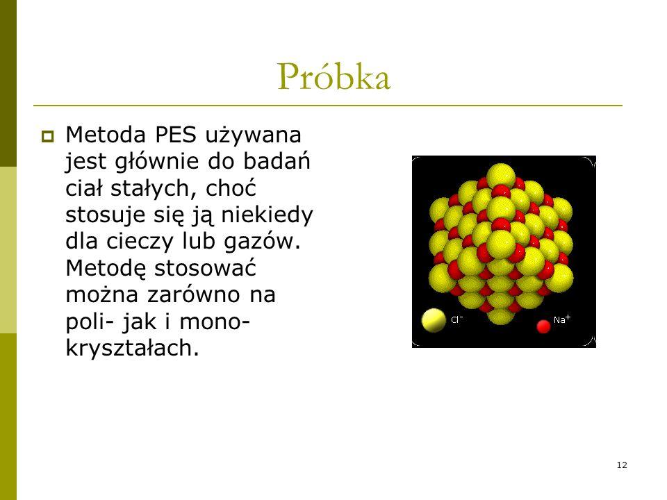 12 Próbka Metoda PES używana jest głównie do badań ciał stałych, choć stosuje się ją niekiedy dla cieczy lub gazów. Metodę stosować można zarówno na p